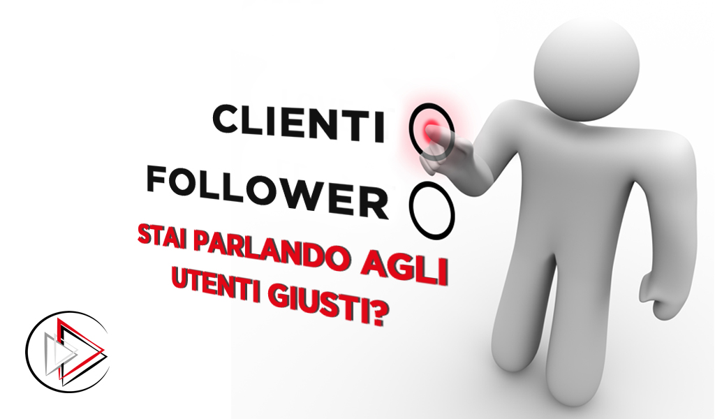 follower vs cliente stai parlando agli utenti giusti